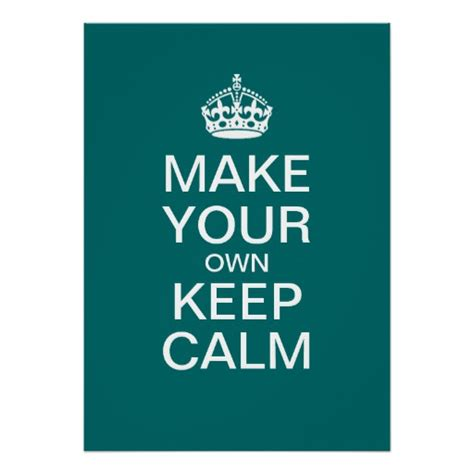 make your own make your own keep calm poster template zazzle