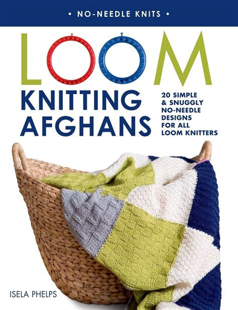 loom knitting books loom knitting afghans isela phelps macmillan