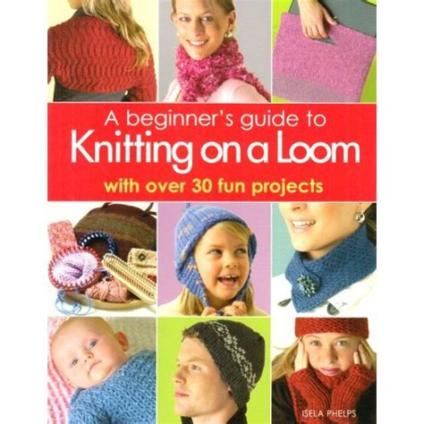 books on knitting for beginners loom knitting projects for beginners