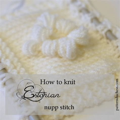 how to knit a bobble button how to knit estonian nupp stitch pattern duchess