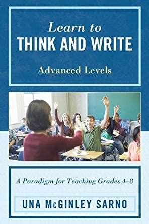 the writing revolution a guide to advancing thinking through writing in all subjects and grades learn to think and write a paradigm for