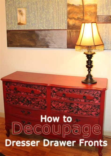 decoupage laminate furniture how to decoupage dresser drawer fronts diy home interior