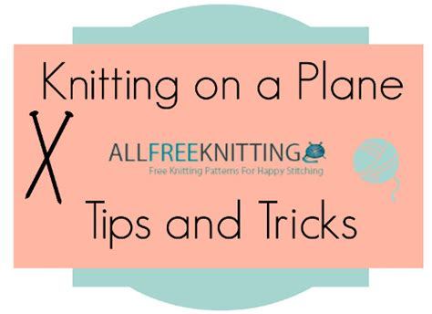 can you knit on a plane knitting on a plane tips and tricks allfreeknitting