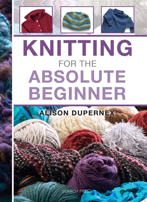books on knitting for beginners search press knitting for the absolute beginner by