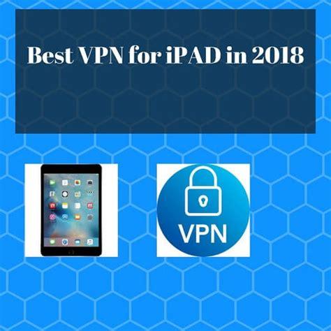 best vpn for ipad 8 best vpn for ipad in 2018