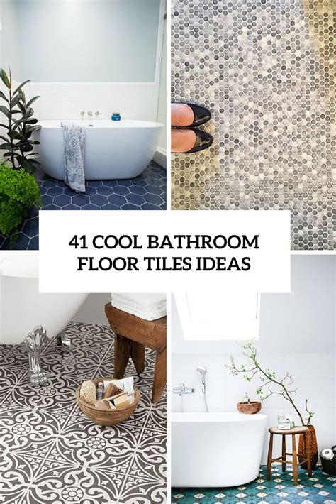 modern bathroom floor tile ideas 41 cool bathroom floor tiles ideas you should try digsdigs