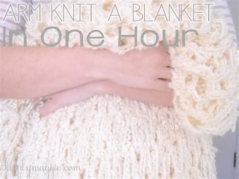 how to knit a blanket how to arm knit a blanket in one hour simplymaggie