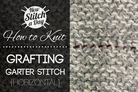 knitting how to graft how to knit how to graft garter stitch horizontally new