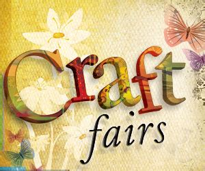 local craft fairs guide to local arts and crafts fairs out about
