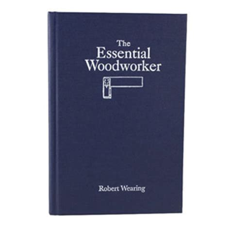 The Essential Woodworker By Robert Wearing Woodworking