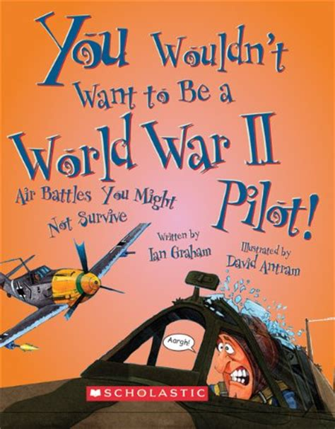 wwii picture books you wouldnt want to be a world war ii aviation books for