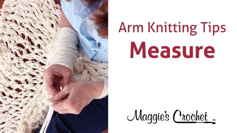 arm knitting techniques maggie s arm knitting tips easy measuring for