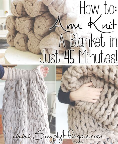how to knit a blanket step by step how to arm knit a blanket in 45 minutes www simplymaggie