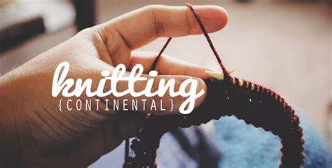 continental knitting what is continental knitting an easy to follow guide