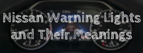 and lights nissan warning lights and their meanings