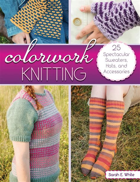 colorwork knitting colorwork knitting 25 spectacular sweaters hats and
