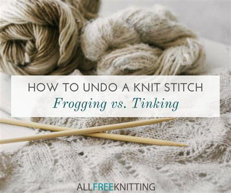 how to back stitch knitting how to undo a knit stitch frogging vs tinking