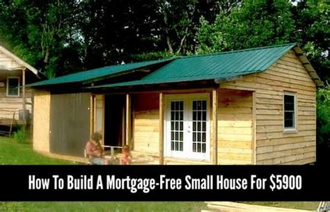 how to make a small house how to build a mortgage free small house for 5900