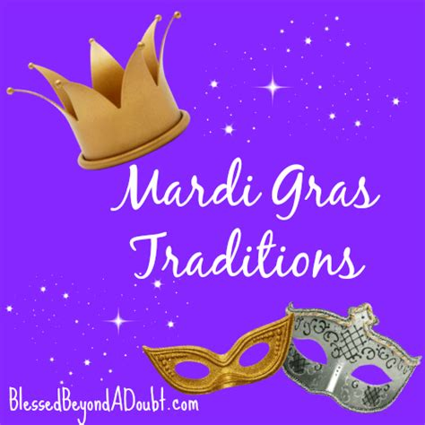mardi gras tradition mardi gras traditions blessed beyond a doubt