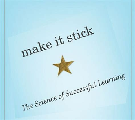 make it stick the science of successful learning it stick how to apply quot the science of successful