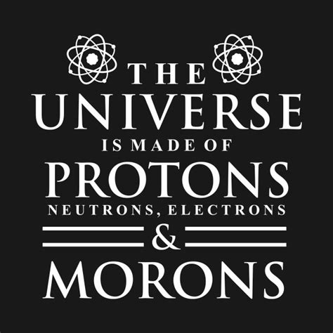 What Is A Proton Made Of by The Universe Is Made Of Protons Neutrons Electrons And