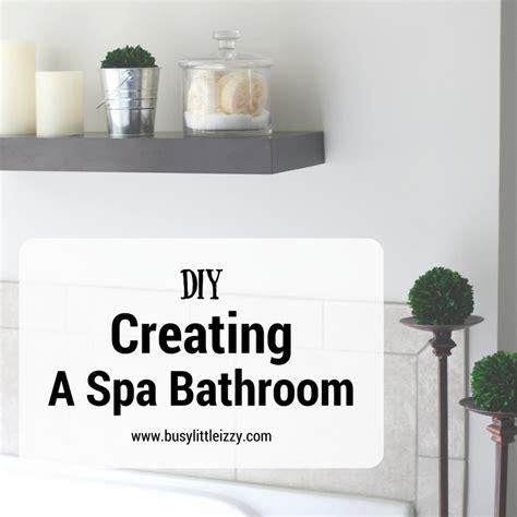 Creating A Spa Bathroom by Diy Creating A Spa Bathroom
