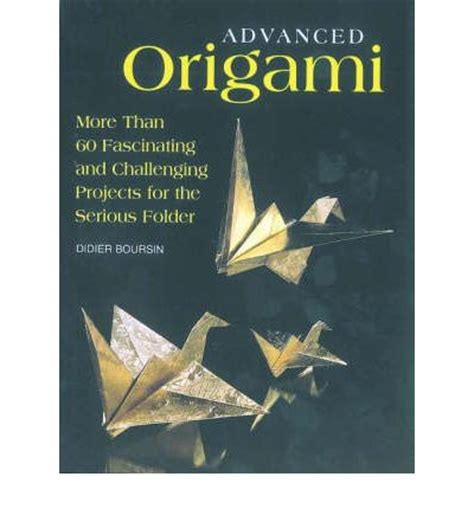 advanced origami book advanced origami more than 60 fascinating and challenging