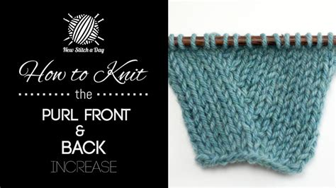 how to increase stitches in knitting how to knit the purl front and back increase new stitch