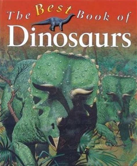 best dinosaur picture books the best book of dinosaurs best book of kingfisher