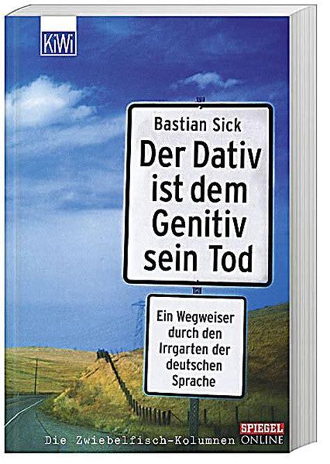 Der Garten Genitiv by Der Dativ Ist Dem Genitiv Sein Tod Buch Bei Weltbild De