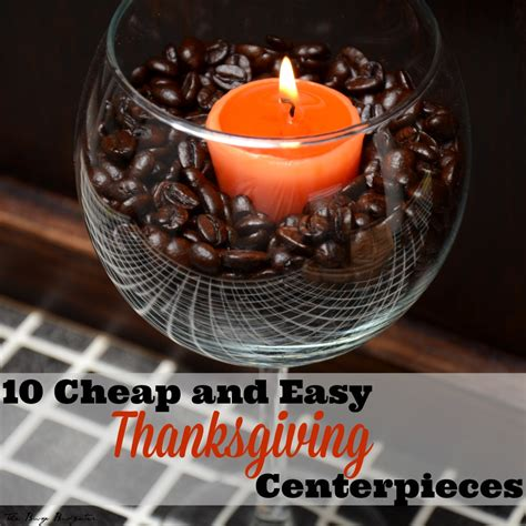 inexpensive table centerpieces 10 easy inexpensive thanksgiving table decorations