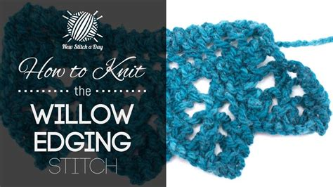 knitting edge stitch how to knit the willow edging stitch new stitch a day