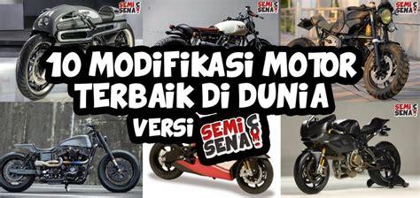 Dunia Modifikasi Motor by 10 Modifikasi Motor Terbaik Di Dunia Versi Semisena