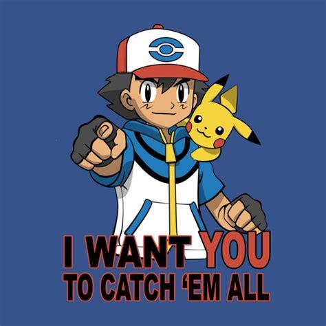 catch em all i want you to catch em all t shirt the shirt list