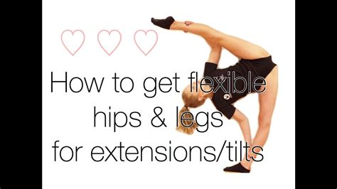 How To Get Flexible Hips And Legs For Extensions Tilts