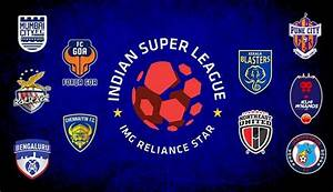 Indian Super League 2017-18: A look at all 10 teams in the ...