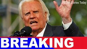 BREAKING: 98-Year-Old Billy Graham Issues One Final ...