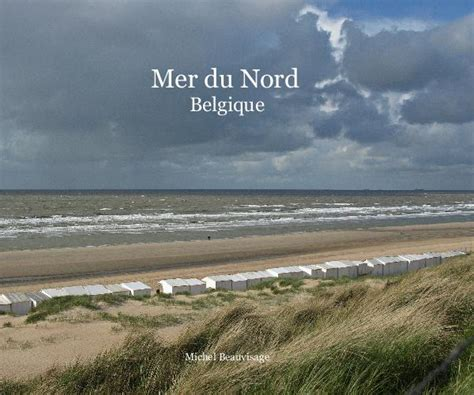 mer du nord belgique de michel beauvisage arts photography livres blurb
