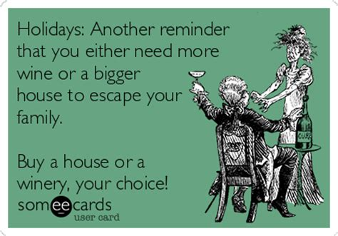 Holidays Another Reminder That You Either Need More Wine Or A Bigger House To Escape Your