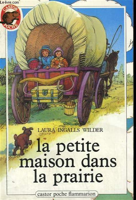 la maison dans la prairie tome 1 collection castor poche n 176 120 ingalls wilder