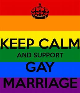 KEEP CALM AND SUPPORT GAY MARRIAGE - KEEP CALM AND CARRY ...