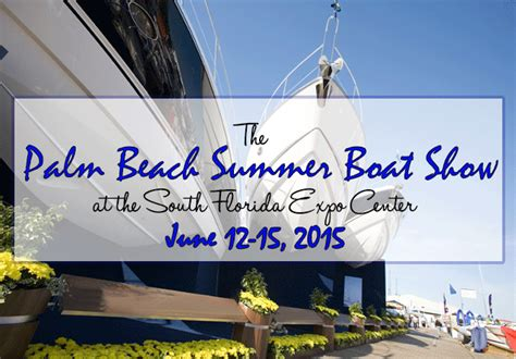 West Palm Beach Boat Show June by The Palm Beach Summer Boat Show