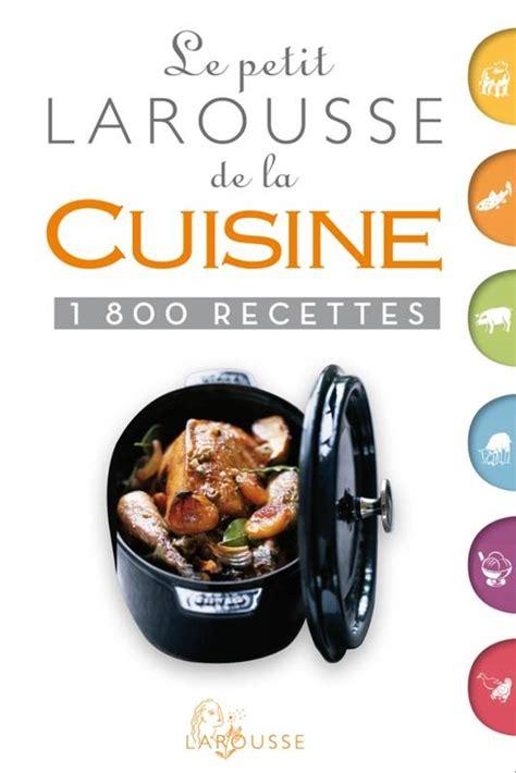 livre le petit larousse de la cuisine 1800 recettes nouvelle pr 233 sentation collectif
