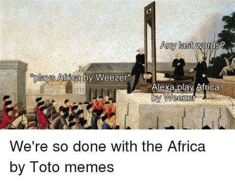 Any Last Words? Plays Arica By Weezer Alexa Play Africa