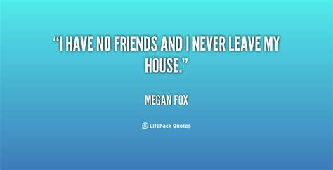I Have No Friends Quotes Quotesgram