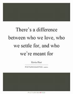 There's a difference between who we love, who we settle ...