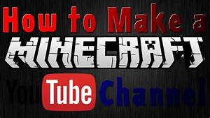 How to Make a Good Minecraft Youtube Channel - YouTube