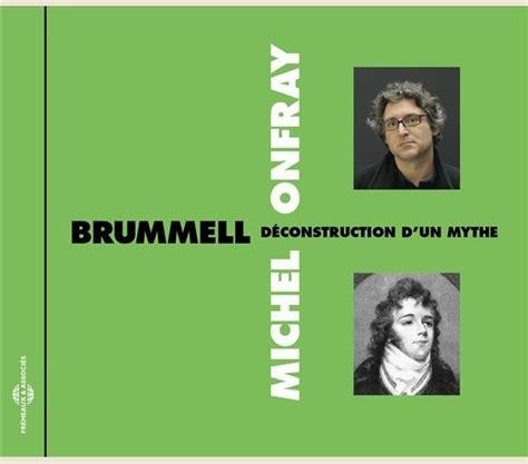 michel onfray michel onfray brummell d 201 construction d un mythe fa5410 fr 233 meaux associ 233 s
