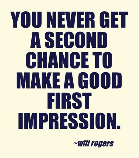 """""""you Never Get A Second Chance To Make A Good First"""