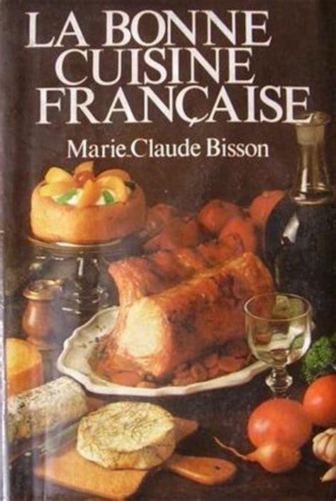 la bonne cuisine fran 231 aise by claude bisson reviews discussion bookclubs lists